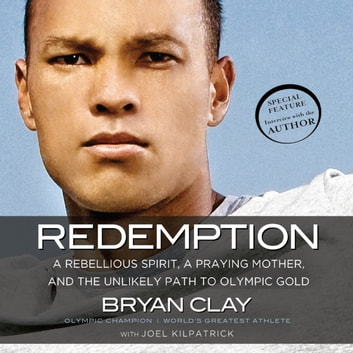 Redemption - A Rebellious Spirit, a Praying Mother, and the Unlikely Path to Olympic Gold audiobook by Bryan Clay,Joel Kilpatrick