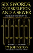 Six Swords, One Skeleton and a Sewer (Prequel to The Horrors of Bond Trilogy)