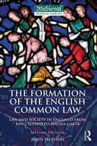 The Formation of the English Common Law - Law and Society in England from King Alfred to Magna Carta ebook by John Hudson