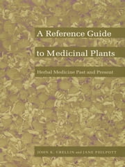A Reference Guide to Medicinal Plants - Herbal Medicine Past and Present ebook by John K. Crellin,Jane Philpott