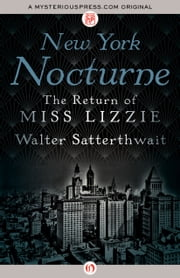 New York Nocturne - The Return of Miss Lizzie ebook by Walter Satterthwait