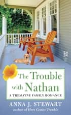 The Trouble with Nathan ebook by Anna J. Stewart