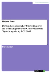 Der Einfluss abiotischer Umweltfaktoren auf die Hydrogenase des Cyanobakteriums 'Synechocystis' sp. PCC 6803 ebook by Kobo.Web.Store.Products.Fields.ContributorFieldViewModel