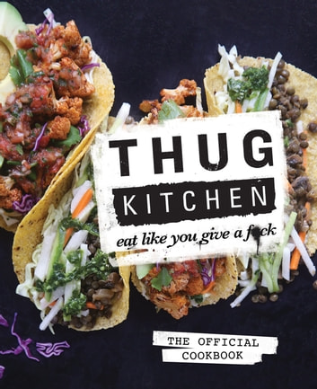 Thug kitchen the official cookbook ebook by thug kitchen thug kitchen the official cookbook eat like you give a fck ebook fandeluxe Choice Image