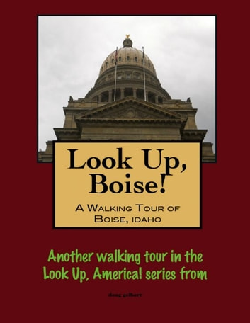 Look Up, Boise! A Walking Tour of Boise, Idaho ebook by Doug Gelbert