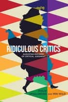 Ridiculous Critics - Augustan Mockery of Critical Judgment ebook by Philip Smallwood, Min Wild
