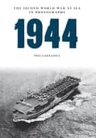 1944 The Second World War at Sea in Photographs ebook by Phil Carradice