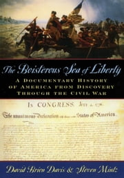 The Boisterous Sea of Liberty - A Documentary History of America from Discovery through the Civil War ebook by David Brion Davis,Steven Mintz
