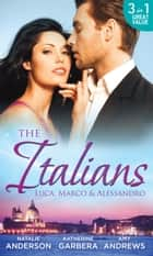 The Italians: Luca, Marco and Alessandro: Between the Italian's Sheets / The Moretti Heir / Alessandro and the Cheery Nanny (Mills & Boon M&B) ebook by Natalie Anderson, Katherine Garbera, Amy Andrews