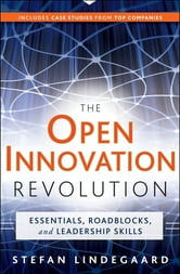 The Open Innovation Revolution - Essentials, Roadblocks, and Leadership Skills ebook by Stefan Lindegaard
