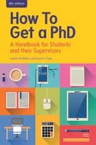 How To Get A Phd: A Handbook For Students And Their Supervisors ebook by Estelle Phillips, Derek.S. Pugh, Colin Johnson