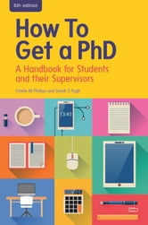 How To Get A Phd: A Handbook For Students And Their Supervisors ebook by Estelle Phillips,Derek.S. Pugh,Colin Johnson
