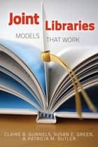 Joint Libraries: Models That Work ebook by Claire B. Gunnels,Susan E. Green
