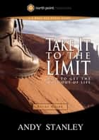 Take It to the Limit Study Guide - How to Get the Most Out of Life ebook by Andy Stanley