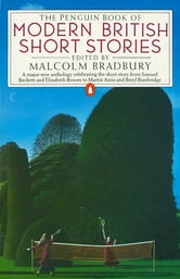 The Penguin Book of Modern British Short Stories ebook by Malcolm Bradbury