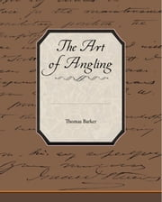 The Art of Angling ebook by Barker, Thomas