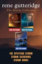 The Storm Collection: The Splitting Storm / Storm Gathering / Storm Surge ebook by Rene Gutteridge