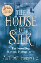 The House of Silk - The Bestselling Sherlock Holmes Novel ebook by Anthony Horowitz