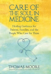 Care Of The Soul In Medicine ebook by Thomas Moore