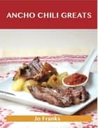 Ancho Chili Greats: Delicious Ancho Chili Recipes, The Top 43 Ancho Chili Recipes ebook by Jo Franks