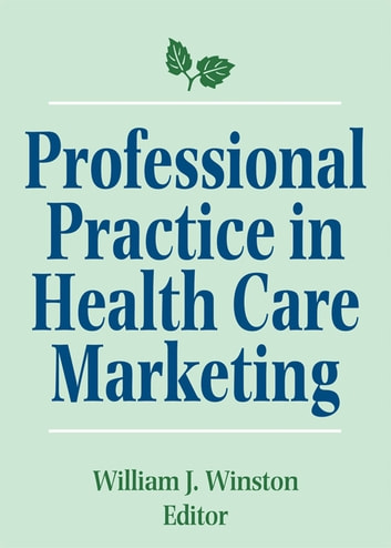 Professional Practice in Health Care Marketing - Proceedings of the American College of Healthcare Marketing ebook by William Winston