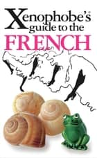 Xenophobe's Guide to the French ebook by Nick Yapp,Michel Syrett