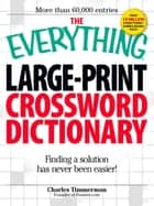 The Everything Large-Print Crossword Dictionary - Finding a solution has never been easier! ebook by Charles Timmerman