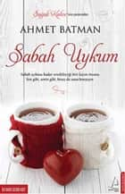 Sabah Uykum ebook by Ahmet Batman