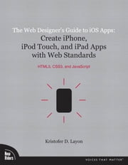 The Web Designer's Guide to iOS Apps: Create iPhone, iPod touch, and iPad apps with Web Standards (HTML5, CSS3, and JavaScript) ebook by Layon, Kristofer