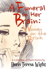 A Funeral in Her Brain: Women on the Brink ebook by Doris Teresa Wight