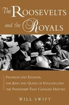 The Roosevelts and the Royals ebook by Will Swift