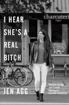 I Hear She's a Real Bitch ebook by Jen Agg
