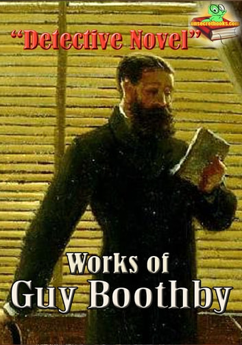 Works of Guy Boothby : Dr. Nikola Series, and more! ( 12 Works ) - Detective Collection ebook by Guy Boothby
