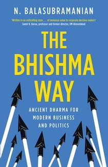 The Bhishma Way - Ancient Dharma for Modern Business and Politics ebook by N Balasubramanian