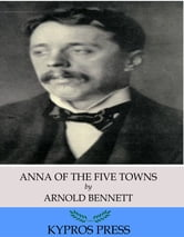 Anna of the Five Towns ebook by Arnold Bennett