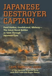 Japanese Destroyer Captain ebook by Tameichi  Hara, Fred  Saito,Roger Pineau