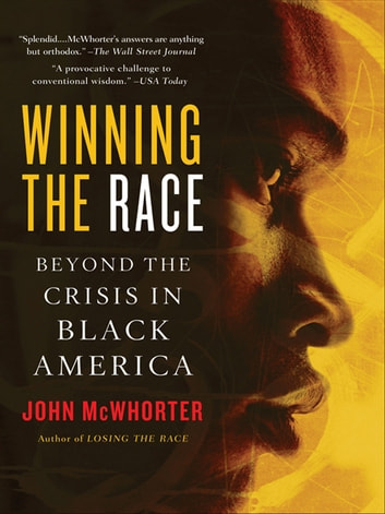 Winning the Race - Beyond the Crisis in Black America ebook by John McWhorter
