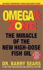 The Omega Rx Zone - The Miracle of the New High-Dose Fish Oil ebook by Barry Sears
