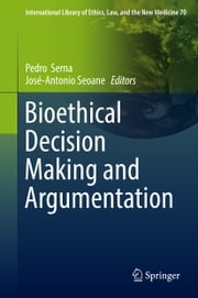 Bioethical Decision Making and Argumentation ebook by Pedro  Serna, José-Antonio Seoane