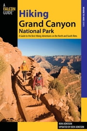 Hiking Grand Canyon National Park - A Guide to the Best Hiking Adventures on the North and South Rims ebook by Ron Adkison,Ben Adkison