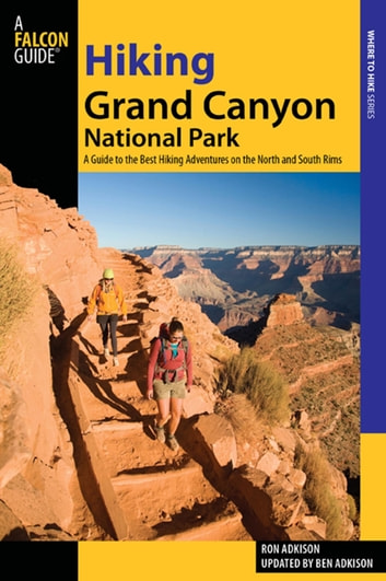 Hiking Grand Canyon National Park - A Guide to the Best Hiking Adventures on the North and South Rims ebook by Ron Adkison