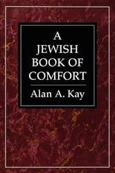 Jewish Book of Comfort ebook by Alan A. Kay