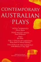 Contemporary Australian Plays - The Hotel Sorrento; Dead White Males; Two; The 7 Stages of Grieving; The Popular Mechanicals ebook by Ron Elisha, Wesley Enoch, Deborah Mailman,...