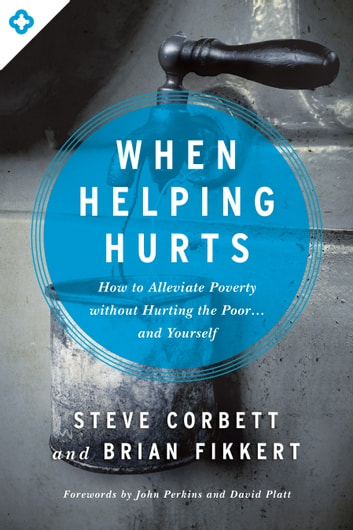 When helping hurts ebook by steve corbett 9780802487629 rakuten kobo when helping hurts how to alleviate poverty without hurting the poor and fandeluxe Images