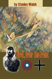 First Over the Front ebook by Stan Walsh