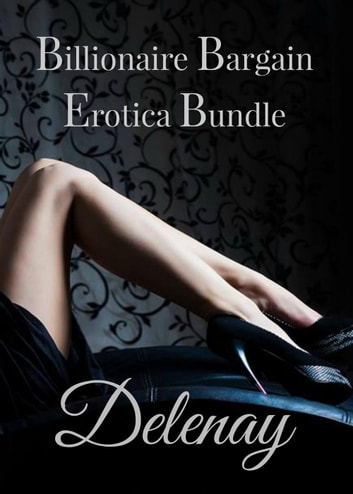 Billionaire Bargain Erotica Bundle ebook by Delaney