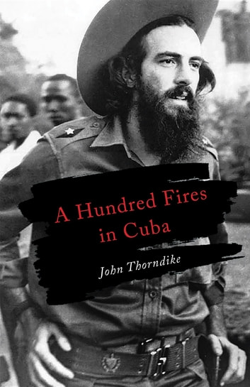 A Hundred Fires in Cuba ebook by John Thorndike