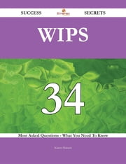 WIPS 34 Success Secrets - 34 Most Asked Questions On WIPS - What You Need To Know ebook by Karen Hansen