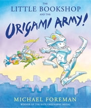The Little Bookshop and the Origami Army ebook by Michael Foreman,Michael Foreman