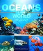 Oceans Of The World In Color - Marine Life and Oceanography for Children ebook by Speedy Publishing